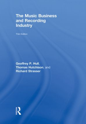 The Music Business and Recording Industry: 3rd Edition (Hardback) book cover
