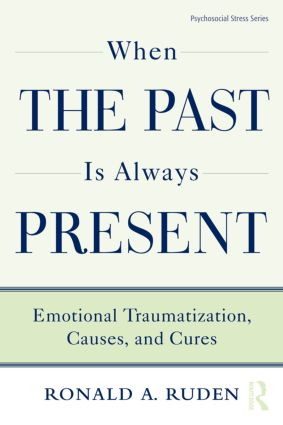 When the Past Is Always Present: Emotional Traumatization, Causes, and Cures book cover
