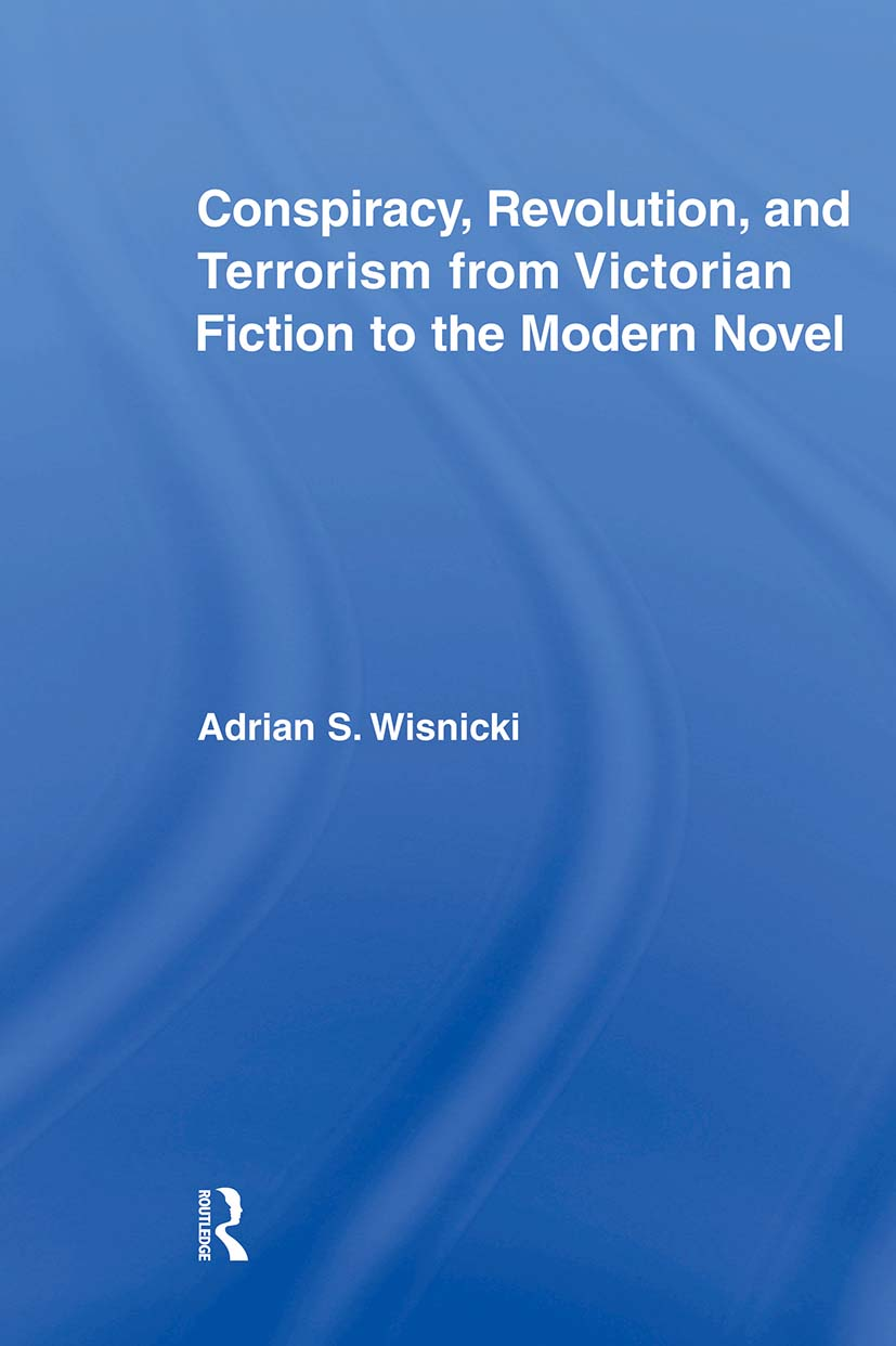 Conspiracy, Revolution, and Terrorism from Victorian Fiction to the Modern Novel: 1st Edition (Paperback) book cover
