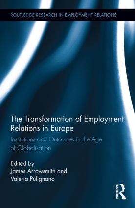 The Transformation of Employment Relations in Europe: Institutions and Outcomes in the Age of Globalization (Hardback) book cover