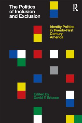 The Politics of Inclusion and Exclusion: Identity Politics in Twenty-First Century America (Paperback) book cover
