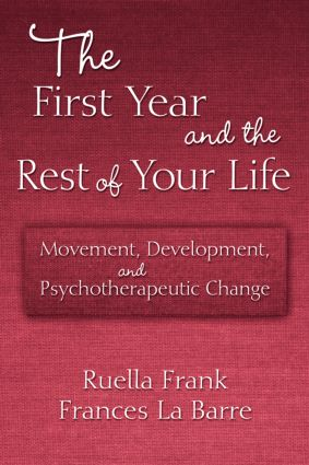 The First Year and the Rest of Your Life: Movement, Development, and Psychotherapeutic Change (Paperback) book cover