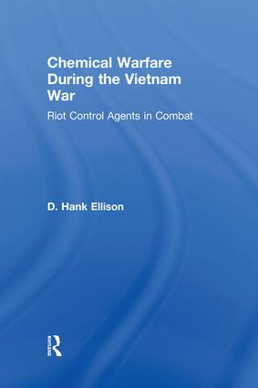 Chemical Warfare during the Vietnam War: Riot Control Agents in Combat, 1st Edition (Hardback) book cover