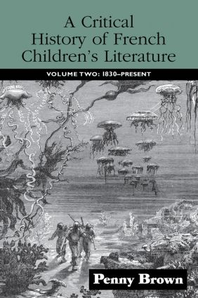 A Critical History of French Children's Literature: Volume Two: 1830-Present, 1st Edition (e-Book) book cover
