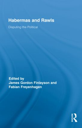 Habermas and Rawls: Disputing the Political, 1st Edition (Hardback) book cover