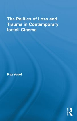 The Politics of Loss and Trauma in Contemporary Israeli Cinema (Hardback) book cover