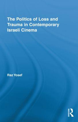 The Politics of Loss and Trauma in Contemporary Israeli Cinema (Hardback) book cover