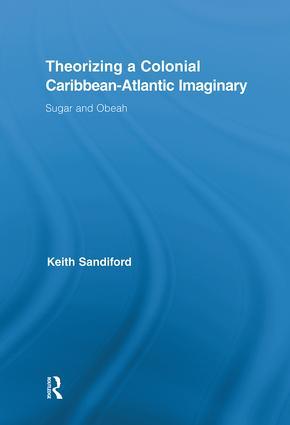 Theorizing a Colonial Caribbean-Atlantic Imaginary: Sugar and Obeah (Hardback) book cover