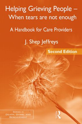 Helping Grieving People – When Tears Are Not Enough: A Handbook for Care Providers, 2nd Edition (Paperback) book cover