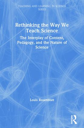 Rethinking the Way We Teach Science: The Interplay of Content, Pedagogy, and the Nature of Science book cover