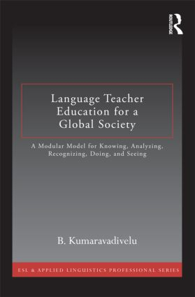 Language Teacher Education for a Global Society: A Modular Model for Knowing, Analyzing, Recognizing, Doing, and Seeing (Paperback) book cover