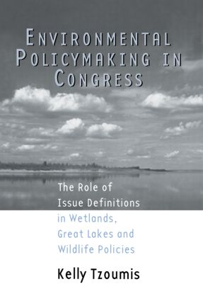 Environmental Policymaking in Congress: Issue Definitions in Wetlands, Great Lakes and Wildlife Policies, 1st Edition (Paperback) book cover