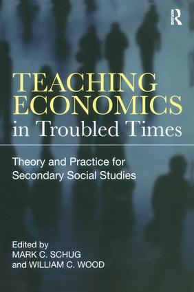 Teaching Economics in Troubled Times: Theory and Practice for Secondary Social Studies book cover