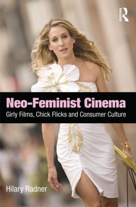 Neo-Feminist Cinema: Girly Films, Chick Flicks, and Consumer Culture, 1st Edition (Paperback) book cover