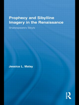 Prophecy and Sibylline Imagery in the Renaissance: Shakespeare's Sibyls (Hardback) book cover