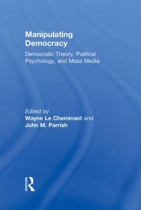 Manipulating Democracy: Democratic Theory, Political Psychology, and Mass Media, 1st Edition (Hardback) book cover