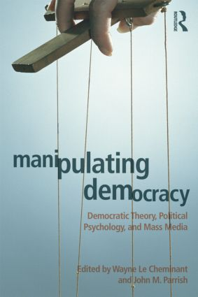 Manipulating Democracy: Democratic Theory, Political Psychology, and Mass Media (Paperback) book cover