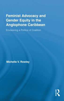Feminist Advocacy and Gender Equity in the Anglophone Caribbean: Envisioning a Politics of Coalition (Hardback) book cover