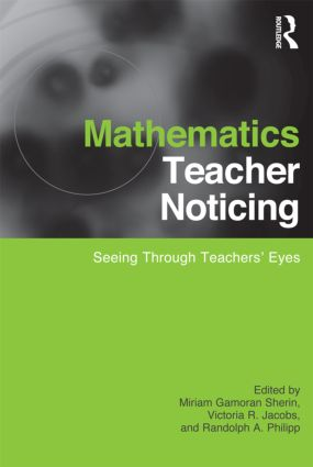 Mathematics Teacher Noticing: Seeing Through Teachers' Eyes book cover