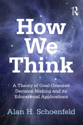 How We Think: A Theory of Goal-Oriented Decision Making and its Educational Applications book cover