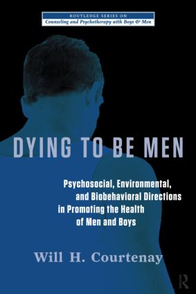 Dying to be Men: Psychosocial, Environmental, and Biobehavioral Directions in Promoting the Health of Men and Boys book cover