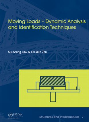 Moving Loads – Dynamic Analysis and Identification Techniques: Structures and Infrastructures Book Series, Vol. 8 book cover