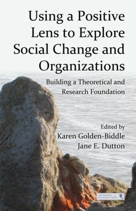 Using a Positive Lens to Explore Social Change and Organizations: Building a Theoretical and Research Foundation book cover