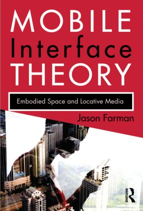Mobile Interface Theory: Embodied Space and Locative Media (Paperback) book cover