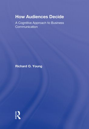 How Audiences Decide: A Cognitive Approach to Business Communication book cover
