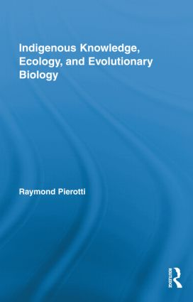 Indigenous Knowledge, Ecology, and Evolutionary Biology: 1st Edition (Hardback) book cover