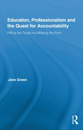 Education, Professionalism, and the Quest for Accountability: Hitting the Target but Missing the Point (Hardback) book cover