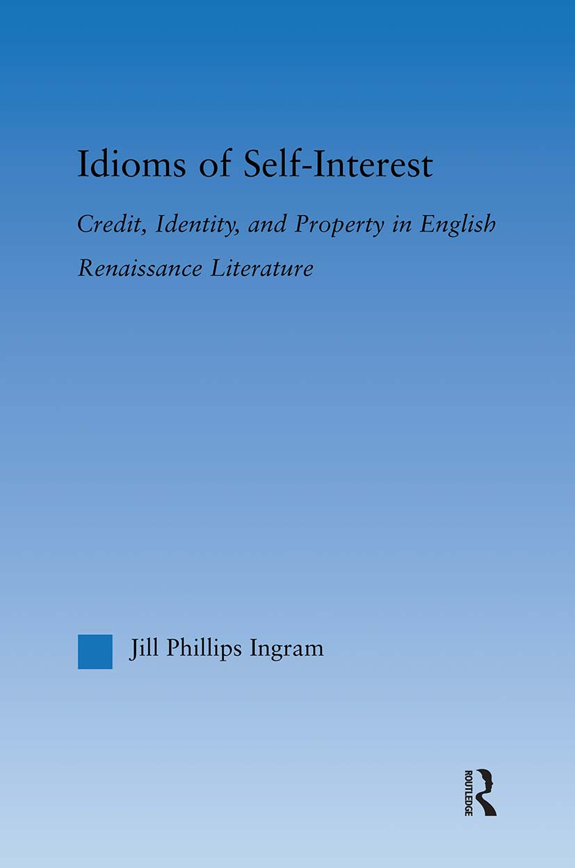 Idioms of Self Interest: Credit, Identity, and Property in English Renaissance Literature (Paperback) book cover