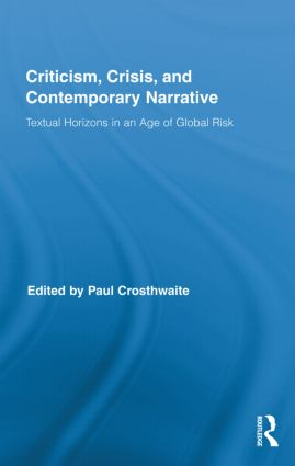 Criticism, Crisis, and Contemporary Narrative: Textual Horizons in an Age of Global Risk (Hardback) book cover