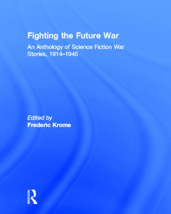 Fighting the Future War: An Anthology of Science Fiction War Stories, 1914-1945, 1st Edition (Hardback) book cover