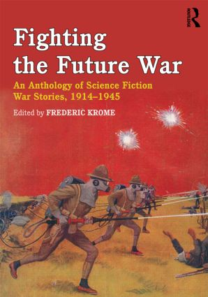 Fighting the Future War: An Anthology of Science Fiction War Stories, 1914-1945, 1st Edition (Paperback) book cover