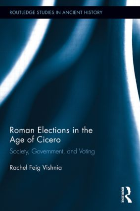 Roman Elections in the Age of Cicero: Society, Government, and Voting (Hardback) book cover