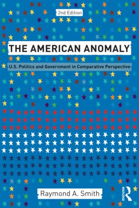 The American Anomaly: U.S. Politics and Government in Comparative Perspective, 2nd Edition (e-Book) book cover