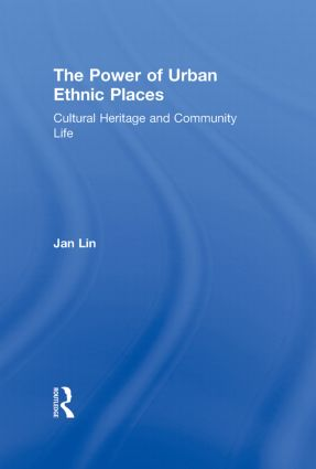 The Power of Urban Ethnic Places: Cultural Heritage and Community Life, 1st Edition (Hardback) book cover