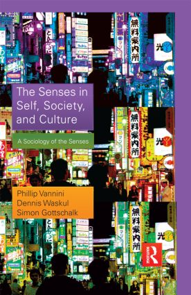 The Senses in Self, Society, and Culture: A Sociology of the Senses (Hardback) book cover