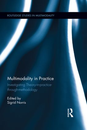 Multimodality in Practice: Investigating Theory-in-Practice-through-Methodology book cover