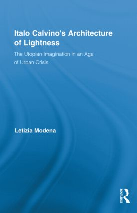 Italo Calvino's Architecture of Lightness: The Utopian Imagination in An Age of Urban Crisis (Hardback) book cover