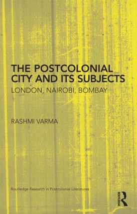 The Postcolonial City and its Subjects: London, Nairobi, Bombay (Hardback) book cover