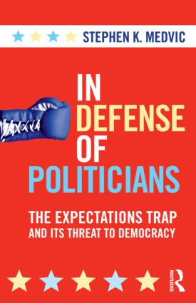 In Defense of Politicians: The Expectations Trap and Its Threat to Democracy (Paperback) book cover