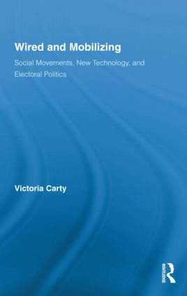 Wired and Mobilizing: Social Movements, New Technology, and Electoral Politics, 1st Edition (Hardback) book cover
