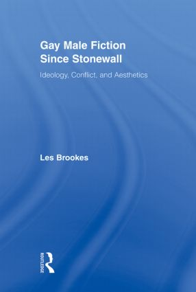 Gay Male Fiction Since Stonewall: Ideology, Conflict, and Aesthetics book cover