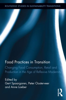 Food Practices in Transition: Changing Food Consumption, Retail and Production in the Age of Reflexive Modernity (Hardback) book cover