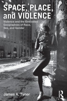 Space, Place, and Violence: Violence and the Embodied Geographies of Race, Sex and Gender, 1st Edition (Paperback) book cover