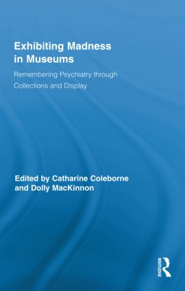 Exhibiting Madness in Museums: Remembering Psychiatry Through Collection and Display (Hardback) book cover