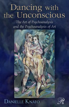 Dancing with the Unconscious: The Art of Psychoanalysis and the Psychoanalysis of Art (Paperback) book cover