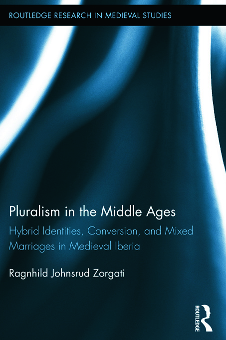 Pluralism in the Middle Ages: Hybrid Identities, Conversion, and Mixed Marriages in Medieval Iberia (Hardback) book cover